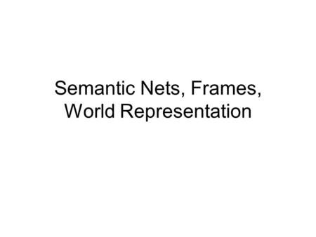 Semantic Nets, Frames, World Representation. Knowledge Representation as a medium for human expression An intelligent system must have KRs that can be.