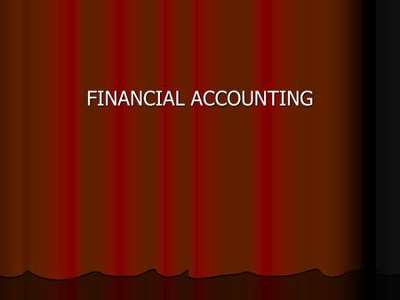 FINANCIAL ACCOUNTING. TOPICS BASIC CONCEPTS BASIC CONCEPTS BANK RECONCILIATION BANK RECONCILIATION TRIAL BALANCE TRIAL BALANCE CAPITAL & REVENUE EXPENDITURE.