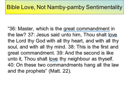 "Bible Love, Not Namby-pamby Sentimentality ""36: Master, which is the great commandment in the law? 37: Jesus said unto him, Thou shalt love the Lord thy."