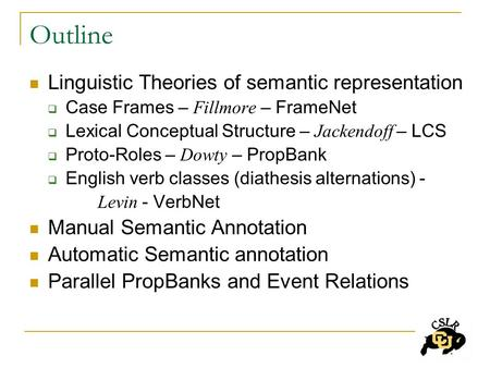Outline Linguistic Theories of semantic representation  Case Frames – Fillmore – FrameNet  Lexical Conceptual Structure – Jackendoff – LCS  Proto-Roles.
