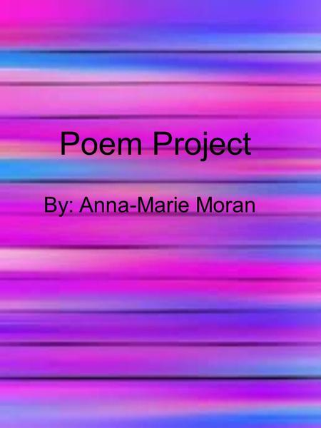 Poem Project By: Anna-Marie Moran.