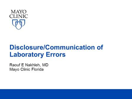 Disclosure/Communication of Laboratory Errors Raouf E Nakhleh, MD Mayo Clinic Florida.