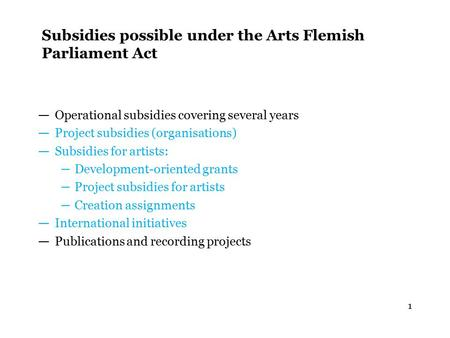 1 Subsidies possible under the Arts Flemish Parliament Act — Operational subsidies covering several years — Project subsidies (organisations) — Subsidies.