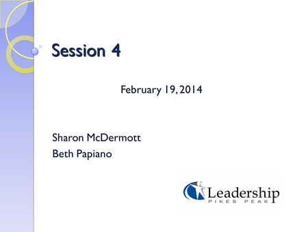 Session 4 February 19, 2014 Sharon McDermott Beth Papiano.