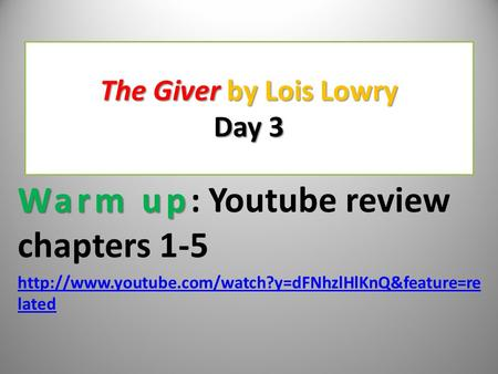 The Giver by Lois Lowry Day 3 Warm up Warm up: Youtube review chapters 1-5  lated.