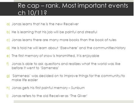 Re cap – rank. Most important events ch 10/11? a)Jonas learns that he is the new Receiver b)He is learning that his job will be painful and stressful c)Jonas.