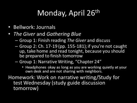 Monday, April 26 th Bellwork: Journals Bellwork: Journals The Giver and Gathering Blue The Giver and Gathering Blue – Group 1: Finish reading The Giver.