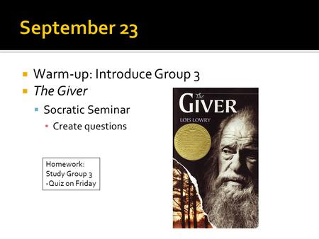 September 23 Warm-up: Introduce Group 3 The Giver Socratic Seminar