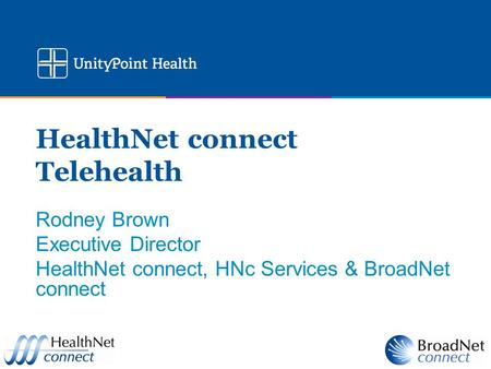 HealthNet connect Telehealth Rodney Brown Executive Director HealthNet connect, HNc Services & BroadNet connect.