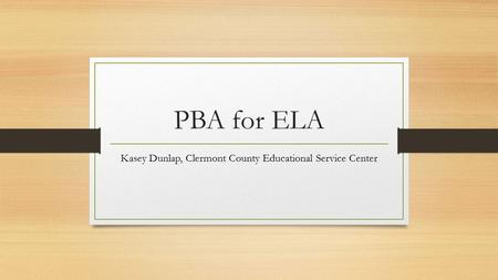 PBA for ELA Kasey Dunlap, Clermont County Educational Service Center.