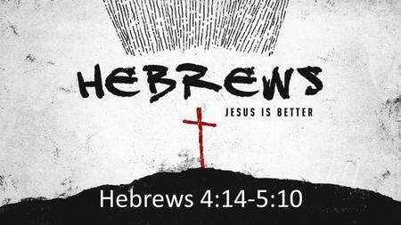 Hebrews 4:14-5:10.