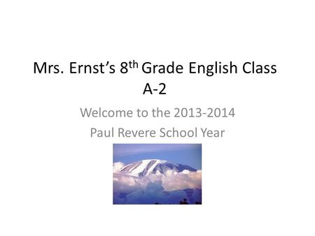 Mrs. Ernst's 8 th Grade English Class A-2 Welcome to the 2013-2014 Paul Revere School Year.