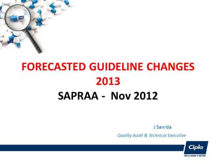 FORECASTED GUIDELINE CHANGES 2013 SAPRAA - Nov 2012 J Savrda Quality Audit & Technical Executive.