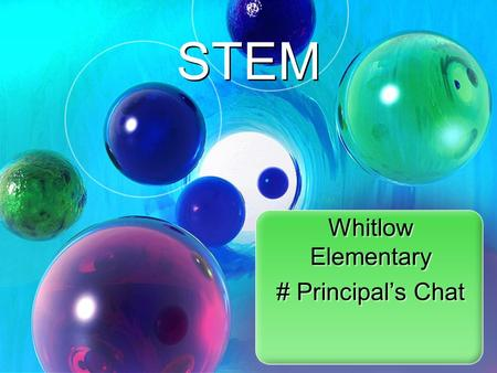 Whitlow Elementary # Principal's Chat Whitlow Elementary # Principal's Chat STEM.