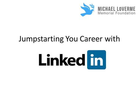 Jumpstarting You Career with. What is the point of using LinkedIn?
