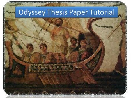 Odyssey Thesis Paper Tutorial. Regular paper prompt- Regular paper prompt- : The concept of a hero has been interpreted in many ways throughout the ages.