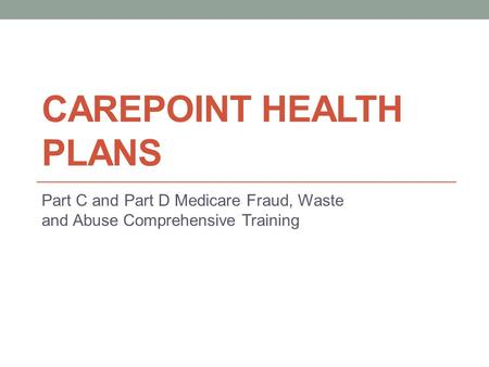 CAREPOINT HEALTH PLANS Part C and Part D Medicare Fraud, Waste and Abuse Comprehensive Training.