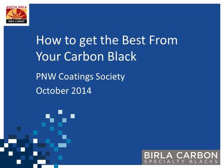 How to get the Best From Your Carbon Black PNW Coatings Society October 2014.