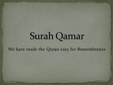 We have made the Quran easy for Remembrance. وَلَقَدْ يَسَّرْنَا الْقُرْآنَ لِلذِّكْرِ فَهَلْ مِن مُّدَّكِرٍ
