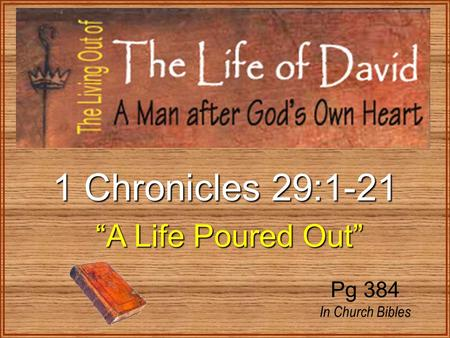 "1 Chronicles 29:1-21 ""A Life Poured Out"" ""A Life Poured Out"" Pg 384 In Church Bibles."