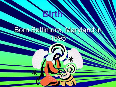 Born Baltimore, Maryland in 1895 Baby Ruth His parents nicknamed him Baby Ruth.