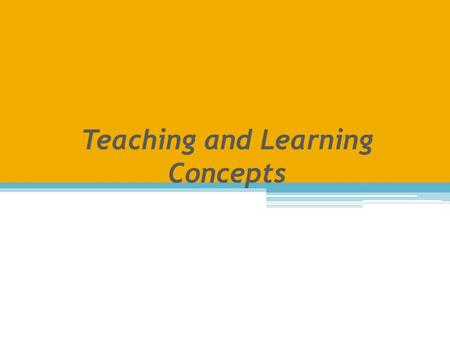 Teaching and Learning Concepts. Why do we study principles of learning and health education? INTRODUCTION.
