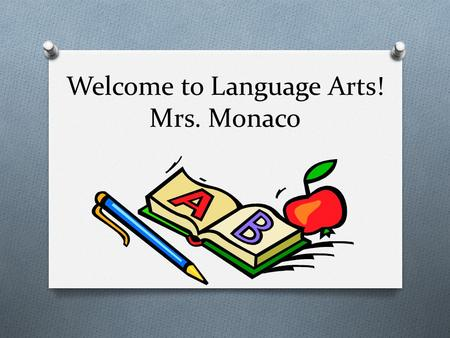 Welcome to Language Arts! Mrs. Monaco.   Masters of Arts in Teaching (+30)  Ninth year at Hillcrest  Previously at Trumbull High School  Worked in.