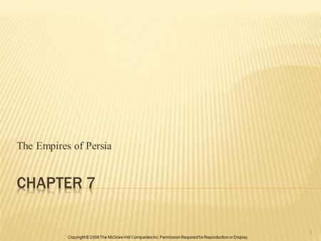 Copyright © 2006 The McGraw-Hill Companies Inc. Permission Required for Reproduction or Display. The Empires of Persia 1.