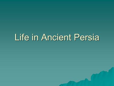 Life in Ancient Persia. Key Questions  What was the family law in Ancient Persia?  Where did people live in Ancient Persia?  What was the role of women.