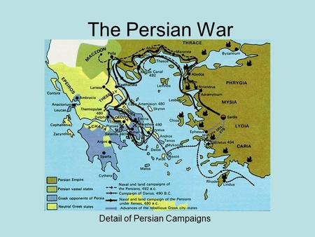 "The Persian War Detail of Persian Campaigns. Who were the Persians? Centered in modern day Iran, which literally means ""Land of the Aryans"" At height,"