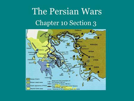 The Persian Wars Chapter 10 Section 3. I.Background: Why did the war between Greece and Persia start?