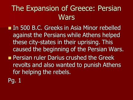 The Expansion of Greece: Persian Wars In 500 B.C. Greeks in Asia Minor rebelled against the Persians while Athens helped these city-states in their uprising.