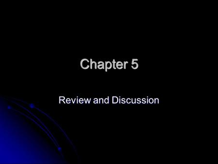 Chapter 5 Review and Discussion.