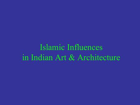 Islamic Influences in Indian Art & Architecture. 1. Persian Sufi Art & Architecture Within a few centuries after the death of the prophet Muhammad, the.