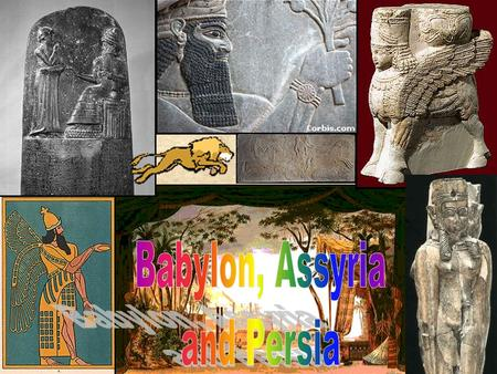 Babylon, Assyria and Persia.