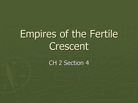 Empires of the Fertile Crescent CH 2 Section 4. Chapter review ► Why did geographic isolation benefit the Egyptians? ► Name the outside invaders that.