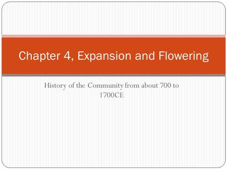 History of the Community from about 700 to 1700CE Chapter 4, Expansion and Flowering.