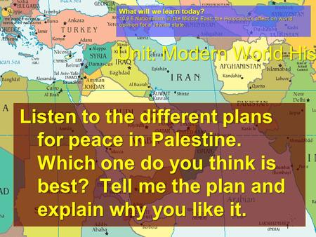 Listen to the different plans for peace in Palestine. Which one do you think is best? Tell me the plan and explain why you like it. 1 What will we learn.