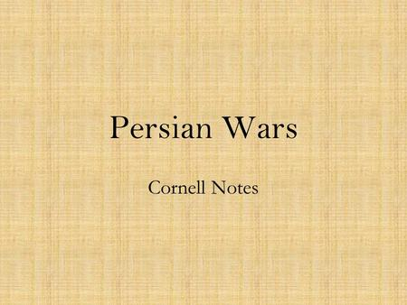 Persian Wars Cornell Notes. Battle of Marathon What two sides fight each other at this battle? –Ex. ______________ and _____________ fought in the Battle.