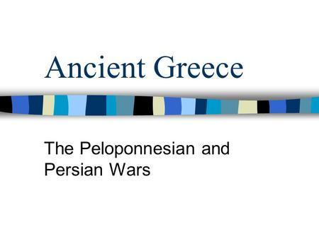 Ancient Greece The Peloponnesian and Persian Wars.