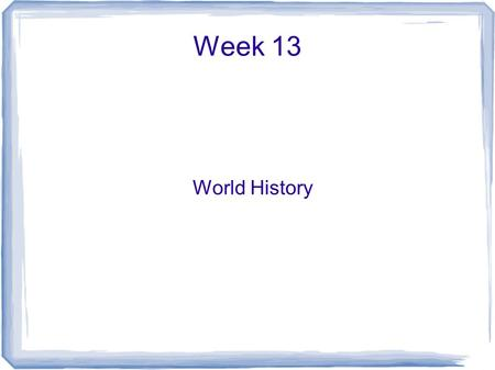 Week 13 World History.