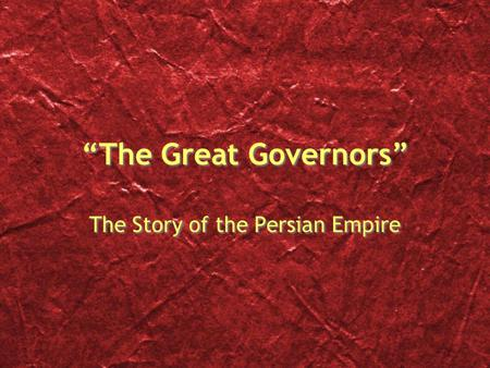 """The Great Governors"" The Story of the Persian Empire."