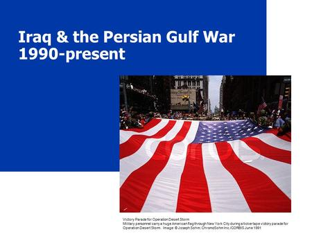 Iraq & the Persian Gulf War 1990-present Victory Parade for Operation Desert Storm Military personnel carry a huge American flag through New York City.