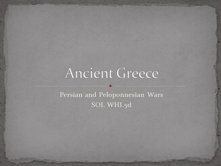 Persian and Peloponnesian Wars SOL WHI.5d. Why were wars with Persia important to the development of Greek culture? Why was the Peloponnesian War important.