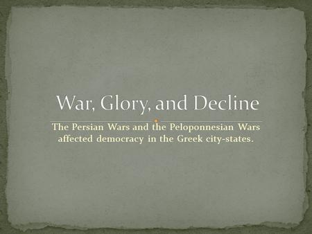 The Persian Wars and the Peloponnesian Wars affected democracy in the Greek city-states.