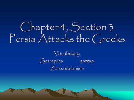Chapter 4, Section 3 Persia Attacks the Greeks
