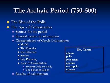 reasons for colonization in archaic greece The greek archaic period (800-500 bce) is known predominately for the establishment and development of individual city-states (poleis) within the country, as well as the colonisation movement which lead to an expansion in greek land ownership throughout the mediterranean region.