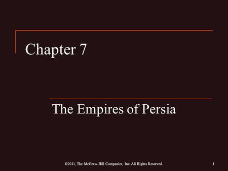 Chapter 7 The Empires of Persia 1©2011, The McGraw-Hill Companies, Inc. All Rights Reserved.