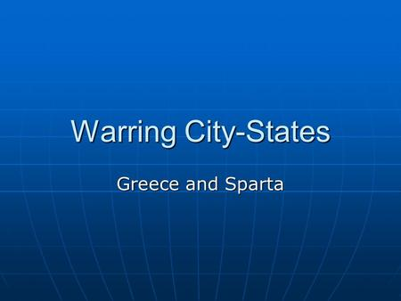 Warring City-States Greece and Sparta. Rule and Order in City-States Polis – The Fundamental Greek political unit Made up of city-state and the surrounding.