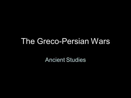 The Greco-Persian Wars Ancient Studies. Greece during the Persian Wars.